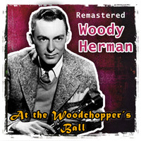 Woody Herman - At the Woodchopper's Ball (Remastered)