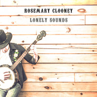 Rosemary Clooney - Lonely Sounds