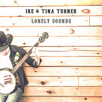 Ike & Tina Turner - Lonely Sounds