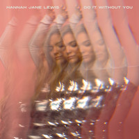 Hannah Jane Lewis - Do It Without You (Explicit)