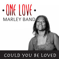 One Love Marley Band - Could You Be Loved