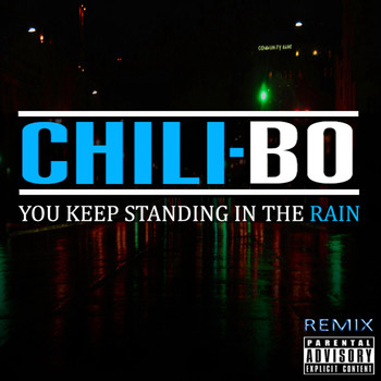Chili-Bo - You Keep Standing in the Rain (Remix) (Explicit)