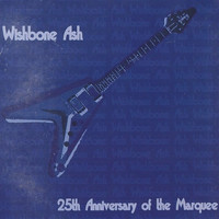 Wishbone Ash - 25th Anniversary of the Marquee