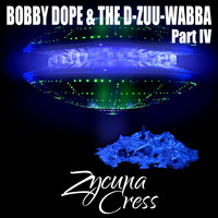 Zycuna Cress - Bobby Dope & The D-Zuu-Wabba Part IV (Explicit)