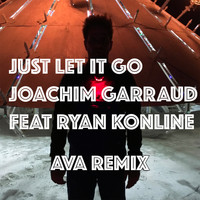 Joachim Garraud - Just Let It Go (Ava Remix)