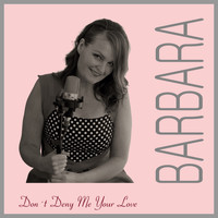 Barbara Borgelin - Don't Deny Me Your Love