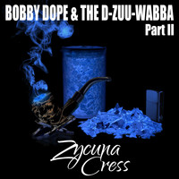 Zycuna Cress - Bobby Dope & The D-Zuu-Wabba Part II