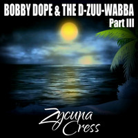 Zycuna Cress - Bobby Dope & The D-Zuu-Wabba Part III