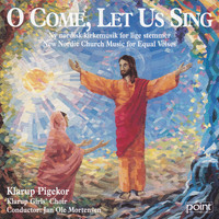 Klarup Pigekor - O Come, Let Us Sing - New Nordic Church Music