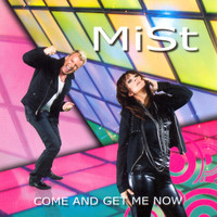 Mist - Come and Get Me Now