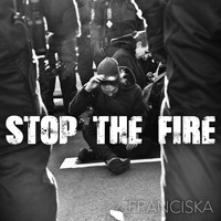 Franciska - Stop the Fire