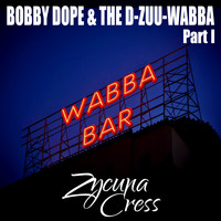 Zycuna Cress - Bobby Dope & The D-Zuu-Wabba Part I