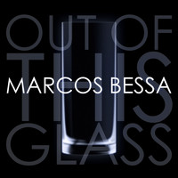 Marcos Bessa - Out of This Glass