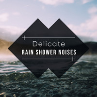Rain Sounds, Relaxing Music Therapy, Nature Sounds Nature Music - #19 Delicate Rain Shower Noises for Relaxing with Nature