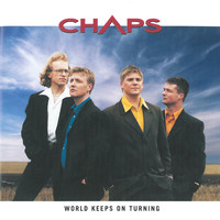 Chaps - World Keeps on Turning
