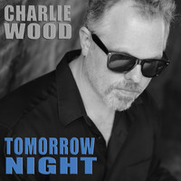 Charlie Wood - Tomorrow Night
