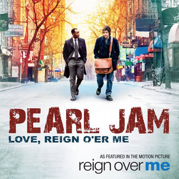"Pearl Jam - Love, Reign O'er Me (From ""Reign Over Me"")"