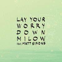Milow - Lay Your Worry Down