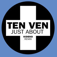 Ten Ven - Just About (Kideko Remix)