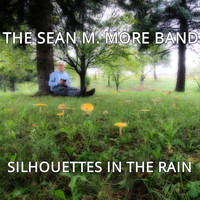 The Sean M. More Band - Silhouettes In The Rain