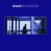 Shade - She Told Me