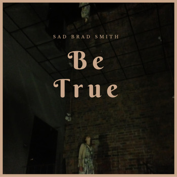 Sad Brad Smith - Be True