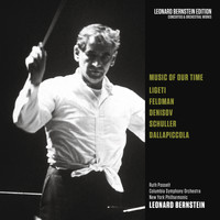 Leonard Bernstein - Music of Our Time: Ligeti - Feldman - Denisov - Schuller - Dallapiccola