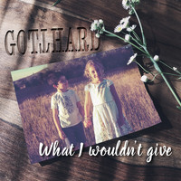 Gotthard - What I Wouldn't Give