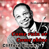 Clifford Brown - Come Rain or Come Shine (Remastered)