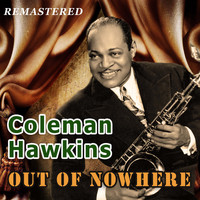 Coleman Hawkins - Out of Nowhere (Remastered)