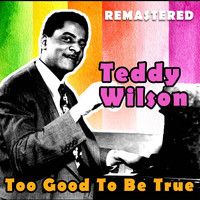 Teddy Wilson - Too Good to Be True (Remastered)