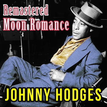 Johnny Hodges - Moon Romance (Remastered)