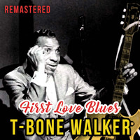 T-Bone Walker - First Love Blues (Remastered)