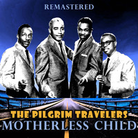 The Pilgrim Travelers - Motherless Child (Remastered)