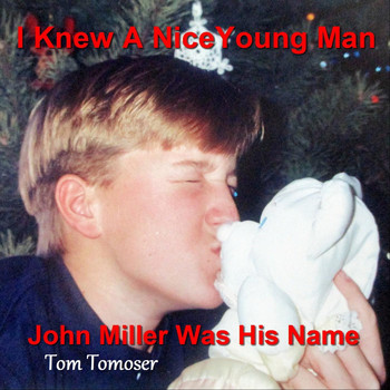 Tom Tomoser - I Knew a Nice Young Man, John Miller Was His Name