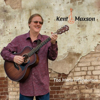 Kent Maxson - Too Much Information