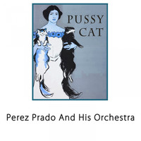 Perez Prado And His Orchestra - Pussy Cat