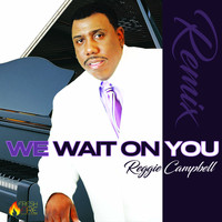 Reggie Campbell - We Wait on You Remix