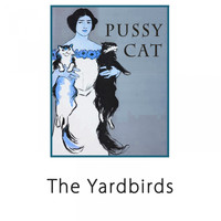 The Yardbirds - Pussy Cat