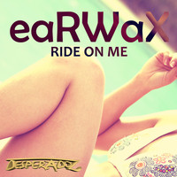 Earwax - Ride on Me