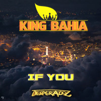 King Bahia - If You