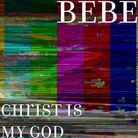 Bebe - Christ Is My God
