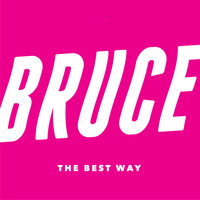 Bruce - The Best Way