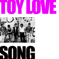 Toy Love - Toy Love Song
