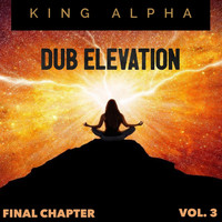 King Alpha - Dub Elevation Vol. 3 (Final Chapter)