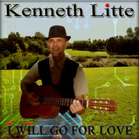 Kenneth Litte - I Will Go for Love