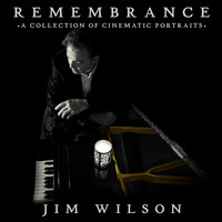 Jim Wilson - Remembrance: A Collection of Cinematic Portraits