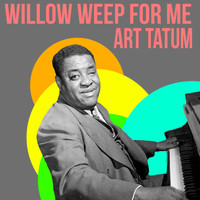 Art Tatum - Willow Weep For Me
