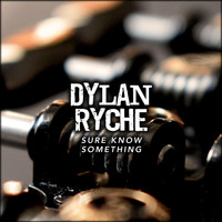 Dylan Ryche - Sure Know Something