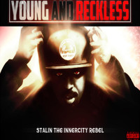Stalin the Innercity Rebel - Young and Reckless (Explicit)